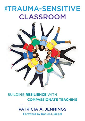 Download The Trauma-Sensitive Classroom: Building Resilience With Compassionate Teaching 0393711862
