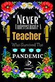 Never Underestimate A Teacher Who Survived The Pandemic Gifts - Journal: Teachers Notebook | Teacher Gifts From Students - Teacher Appreciation Gifts ... Day/Thank You/Retirement/Year End Gift.