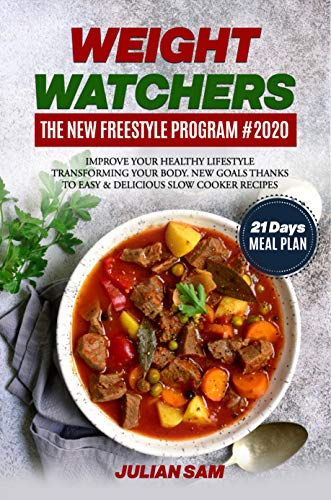 WEIGHT WATCHERS - THE NEW FREESTYLE PROGRAM #2020: Improve Your Healthy Lifestyle Transforming Your Body. New Goals Thanks To Easy & Delicious Slow Cooker Recipes  [21-Days MEAL PLAN]