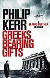 Greeks Bearing Gifts: Bernie Gunther Thriller 13 - Philip Kerr