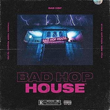 BAD HOP HOUSE