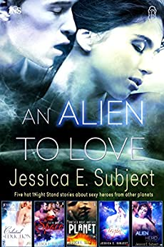 An Alien to Love: Five Hot 1Night Stand Stories by [Jessica E. Subject]
