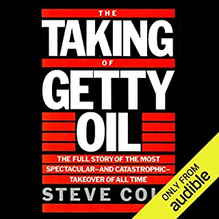 The Taking of Getty Oil     The Full Story of the Most Spectacular - and Catastrophic - Takeover of All              By:                                                                                                                                 Steve Coll                               Narrated by:                                                                                                                                 Steven Cooper                      Length: 17 hrs and 49 mins     106 ratings     Overall 4.5