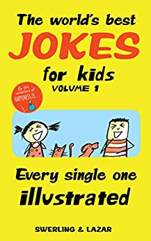 [Lisa Swerling, Ralph Lazar]のThe World's Best Jokes for Kids Volume 1: Every Single One Illustrated (English Edition)