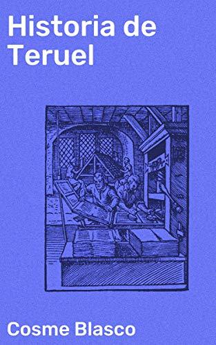 Historia de Teruel eBook: Blasco, Cosme: Amazon.es: Tienda Kindle