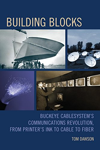 Building Blocks: Buckeye CableSystem's Communications Revolution, From Printer's Ink to Cable to Fiber (English Edition)