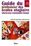 Guide du professeur des écoles stagiaire - Débuter dans l'enseignement primaire
