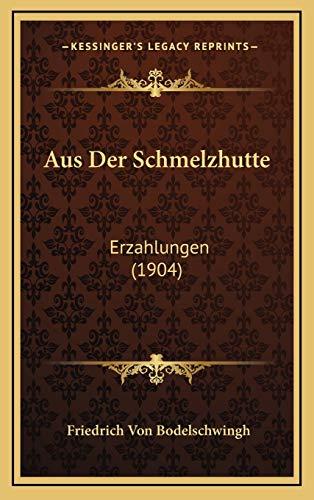 Aus Der Schmelzhutte: Erzahlungen (1904)