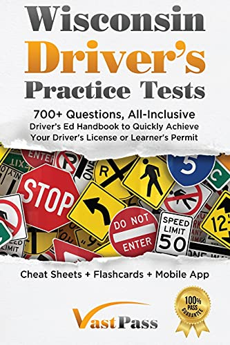Wisconsin Driver's Practice Tests: 700+ Questions, All-Inclusive Driver's Ed Handbook to Quickly achieve your Driver's License or Learner's Permit (Cheat Sheets + Digital Flashcards + Mobile App)