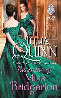Because of Miss Bridgerton: A Bridgerton Prequel (Rokesbys Series Book 1) by [Julia Quinn]