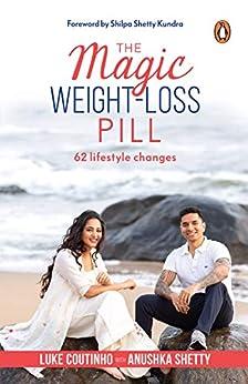 The Magic Weight-Loss Pill: 62 Lifestyle Changes by [Luke Coutinho, Anushka Shetty]