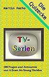 TV-Serien: 200 Fragen und Antworten von A-Team bis Young Sheldon (Die Quizecke) (German Edition)