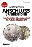 Anschluss. L'annessione. L'unificazione della Germania e il futuro dell'Europa. Nuova ediz.