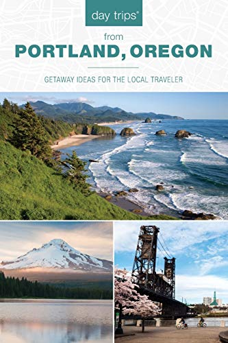 Day Trips® from Portland, Oregon: Getaway Ideas for the Local Traveler (Day Trips Series)