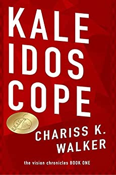 Kaleidoscope: A Psychic Suspense series (The Vision Chronicles Book 1) by [Chariss K. Walker]