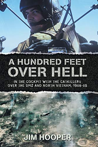A Hundred Feet Over Hell: In the cockpit With the CATKILLERS Over I Corps and the DMZ, 1968-1969