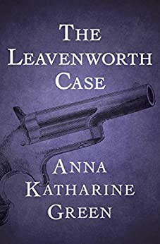 The Leavenworth Case (The Mr. Gryce Mysteries) by [Anna Katharine Green]