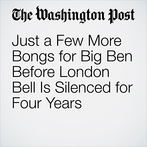 Just a Few More Bongs for Big Ben Before London Bell Is Silenced for Four Years copertina
