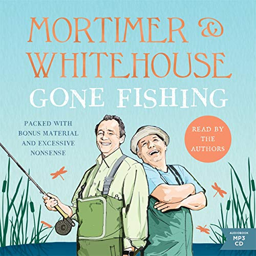 Mortimer & Whitehouse: Gone Fishing: Life, Death and the Thrill of the Catch - The Sunday Times Bestseller inspired by the hit BBC TV series: The perfect gift for this Christmas