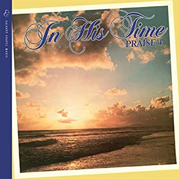 In His Time: Praise 4