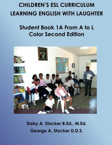Children's ESL Curriculum: Learning English With Laughter: Student Book 1A From A to L: Color Second Edition (Children's ESL Curriculum (Color Second Edition)) (Volume 7)