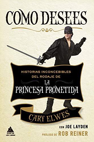 Como desees: Historias inconcebibles del rodaje de La princesa prometida (Ático de los Libros, Band 64)