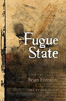Fugue State: Stories by [Brian Evenson, Zak Sally]