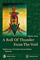 A Roll of Thunder from the Void: Developing the deity through mantra recitation and establishing the sacred mandala (Vajrakila texts of the Northern Treasures Tradition)