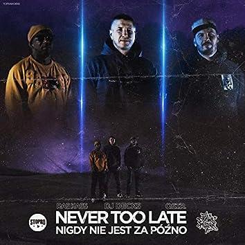 Never Too Late / Nigdy nie jest za pozno