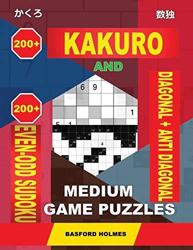 200 Kakuro and 200 Even-Odd Sudoku Diagonal + Anti Diagonal medium game puzzles.: Kakuro 12x12 + 13x13 + 14x14 + 15x15 and 200 logic Sudoku medium levels. (Kakuro and Even-Odd Sudoku)