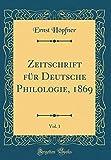Zeitschrift für Deutsche Philologie, 1869, Vol. 1 (Classic Reprint)