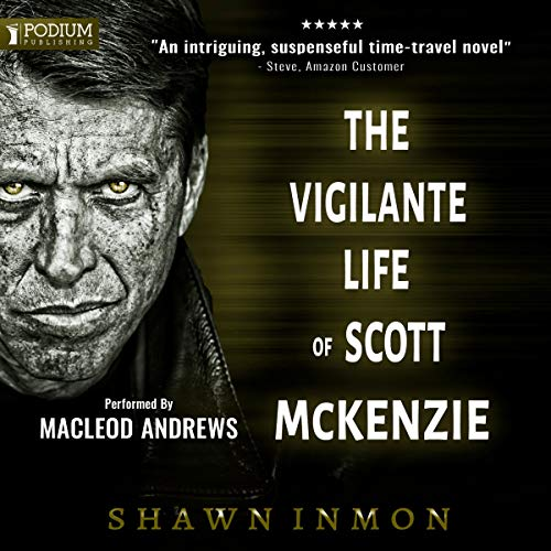 The Vigilante Life of Scott McKenzie     Middle Falls Time Travel Series, Book 7              By:                                                                                                                                 Shawn Inmon                               Narrated by:                                                                                                                                 MacLeod Andrews                      Length: 7 hrs and 53 mins     64 ratings     Overall 4.7