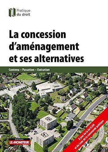 La concession d'aménagement et ses alternatives: Contenu - Passation - Exécution