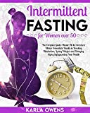 Intermittent Fasting for Women over 50: The Complete Guide: Master All the Secrets to Obtain Immediate Results in Boosting Metabolism, Losing Weight, and Delaying Aging Safeguarding Your Health