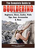 The Complete Guide to Bouldering: Beginners, Shoes, Grades, Walls, Tips, Gear, Accessories, & More
