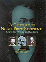 A Century of Nobel Prize Recipients: Chemistry, Physics, and Medicine (Neurological Disease & Therapy)