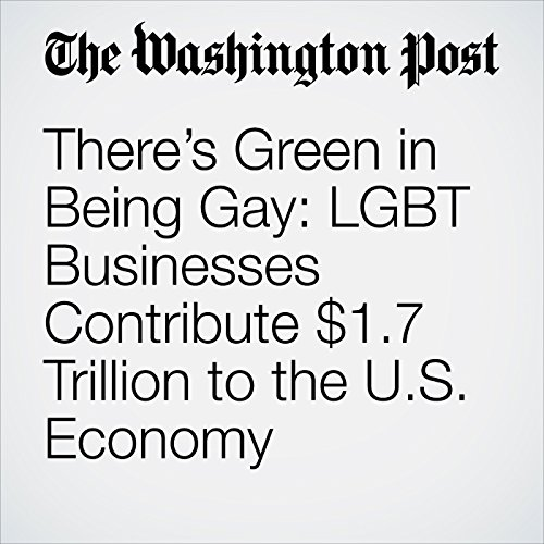 There's Green in Being Gay: LGBT Businesses Contribute $1.7 Trillion to the U.S. Economy audiobook cover art