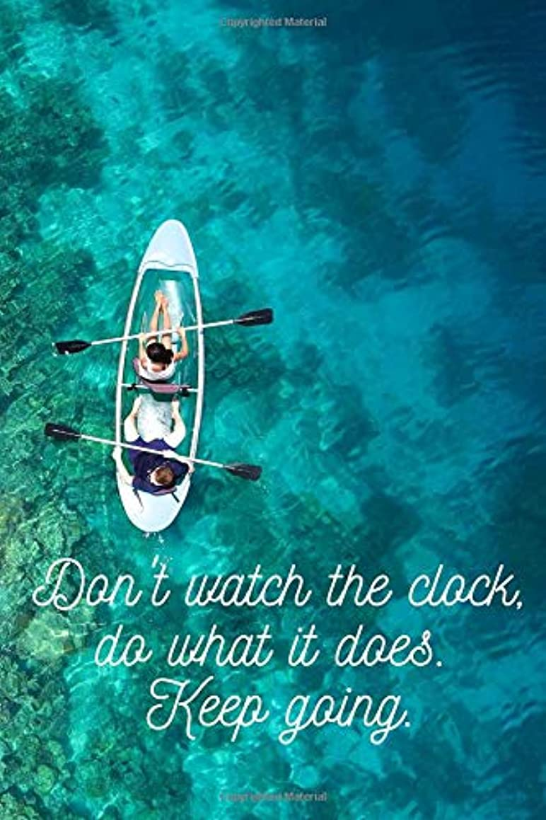 Don't Watch The Clock, Do What It Does. Keep Going.: Inspirational Quote Notebook,Motivational Notebook, Journal, Diary (110 Pages, Blank, 6 x 9)