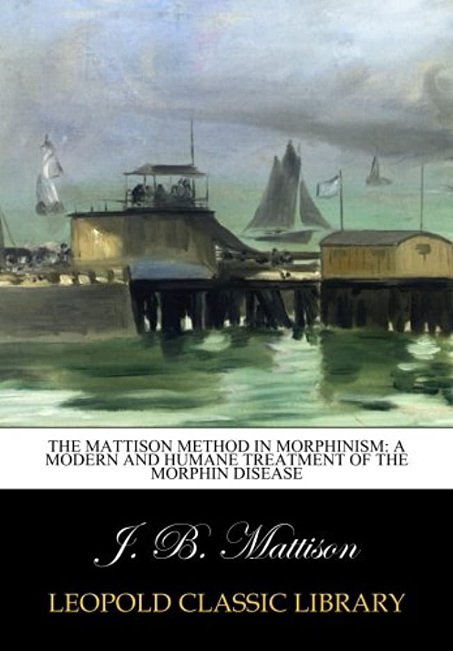 名誉レベルきしむThe Mattison method in morphinism: A modern and Humane Treatment of the Morphin Disease