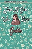 Just A Girl Who Loves Gerbils Gift Women Notebook Planner: College,Finance,Homeschool,Appointment,Bill,To Do List,Passion,6x9 in ,Work List,Management,Teacher,Book,Gift