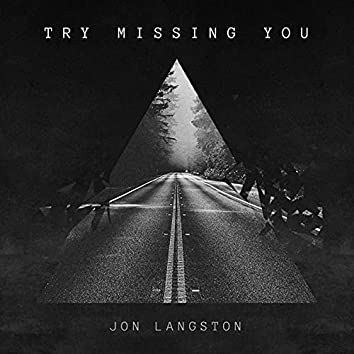 Try Missing You