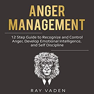 Anger Management     12 Step Guide to Recognize and Control Anger, Develop Emotional Intelligence, and Self Discipline              By:                                                                                                                                 Ray Vaden                               Narrated by:                                                                                                                                 Sam Slydell                      Length: 1 hr and 37 mins     25 ratings     Overall 5.0