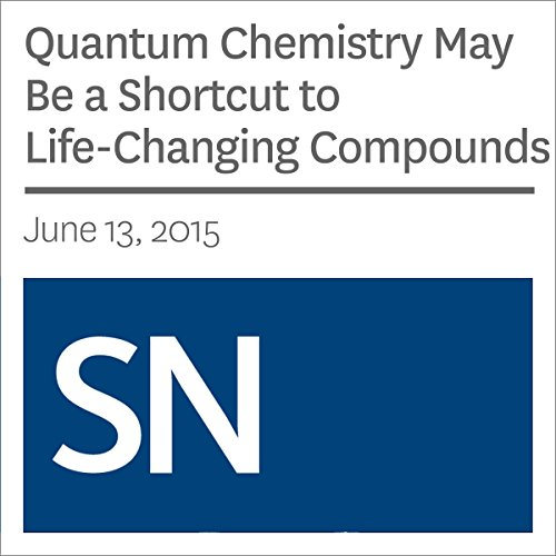 Quantum Chemistry May Be a Shortcut to Life-Changing Compounds audiobook cover art