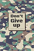 Don't Give Up A Mental Health Journal: Guided Workbook for Anxiety, PTSD and Depression - Handbook Planner to Improve Your...