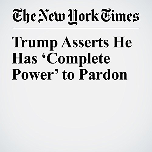 Trump Asserts He Has 'Complete Power' to Pardon copertina