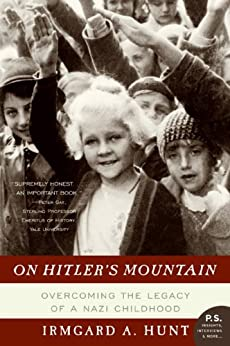 On Hitler's Mountain: Overcoming the Legacy of a Nazi Childhood by [Irmgard A. Hunt]