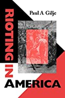 Rioting in America (Interdisciplinary Studies in History)