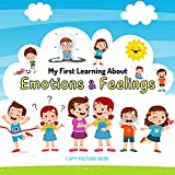 My First Learning About Emotions & Feelings - I Spy Picture Book: Help Your Kids Understand Their...