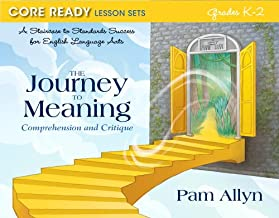 Core Ready Lesson Sets for Grades K-2: A Staircase to Standards Success for English Language Arts, The Journey to Meaning: Comprehension and Critique (Core Ready Series)