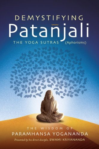 Image of Demystifying Patanjali: The Yoga Sutras: The Wisdom of Paramhansa Yogananda as Presented by his Direct Disciple, Swami Kriyananda